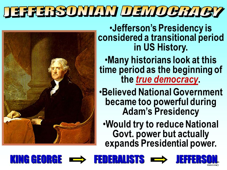 Jefferson's Presidency is considered a transitional period in US History.