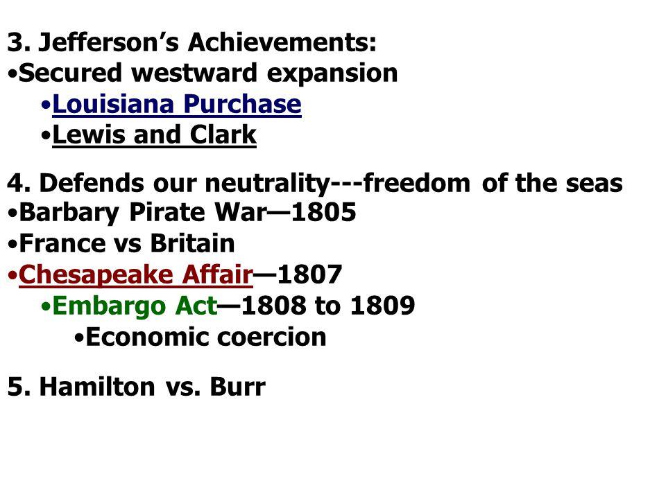 3.Jefferson's Achievements: Secured westward expansion Louisiana Purchase Lewis and Clark 4.