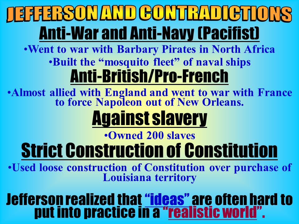 """Anti-War and Anti-Navy (Pacifist) Went to war with Barbary Pirates in North Africa Built the """"mosquito fleet"""" of naval ships Anti-British/Pro-French A"""