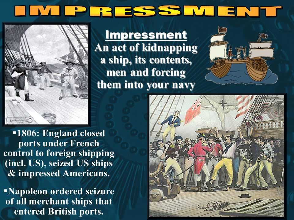  1806: England closed ports under French control to foreign shipping (incl. US), seized US ships & impressed Americans.  Napoleon ordered seizure of