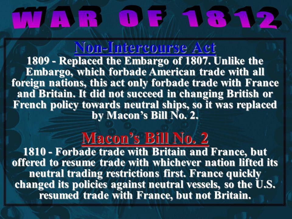 Non-Intercourse Act 1809 - Replaced the Embargo of 1807.