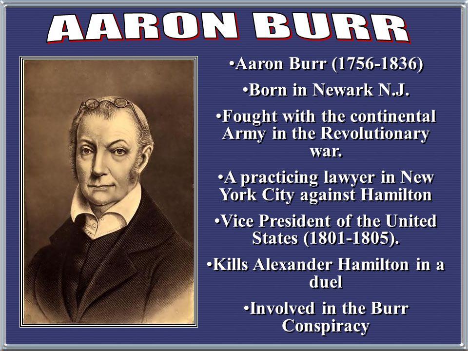 Aaron Burr (1756-1836) Born in Newark N.J.