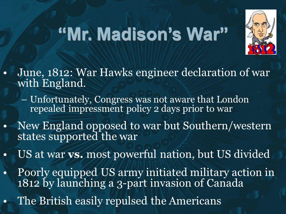 Mr.Madison's War June, 1812: War Hawks engineer declaration of war with England.