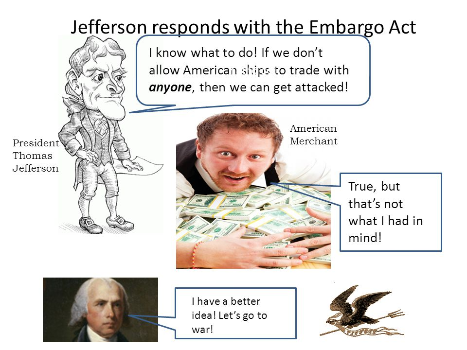 Jefferson responds with the Embargo Act I know what to do.