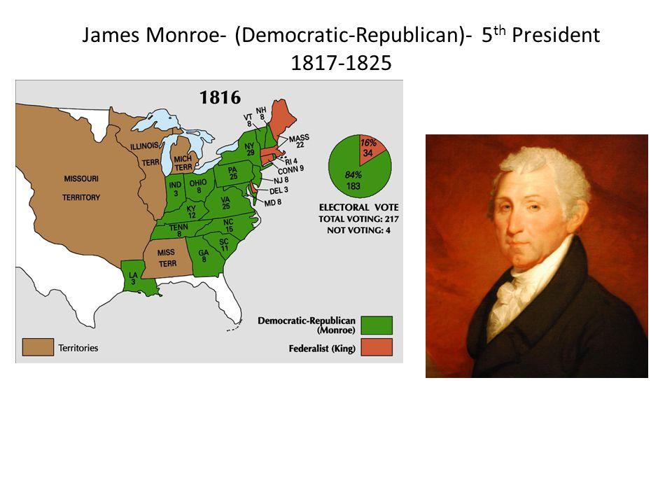 James Monroe- (Democratic-Republican)- 5 th President 1817-1825