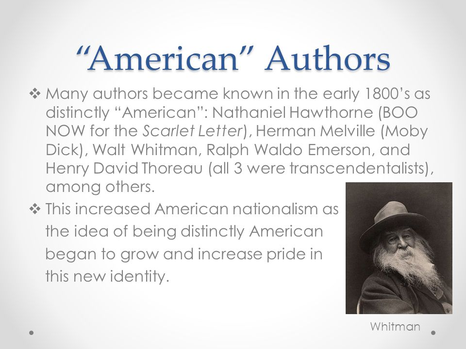 """""""American"""" Authors  Many authors became known in the early 1800's as distinctly """"American"""": Nathaniel Hawthorne (BOO NOW for the Scarlet Letter), Her"""