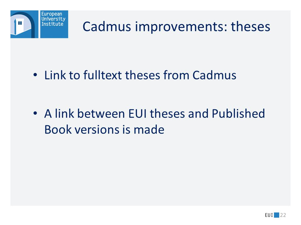 Link to fulltext theses from Cadmus A link between EUI theses and Published Book versions is made 22 Cadmus improvements: theses