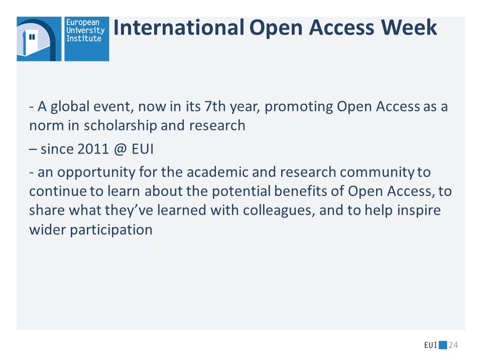 International Open Access Week - A global event, now in its 7th year, promoting Open Access as a norm in scholarship and research – since 2011 @ EUI -