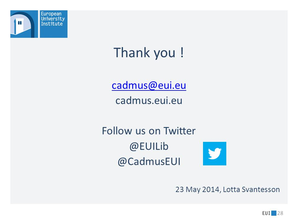 Thank you ! cadmus@eui.eu cadmus.eui.eu Follow us on Twitter @EUILib @CadmusEUI 23 May 2014, Lotta Svantesson 28