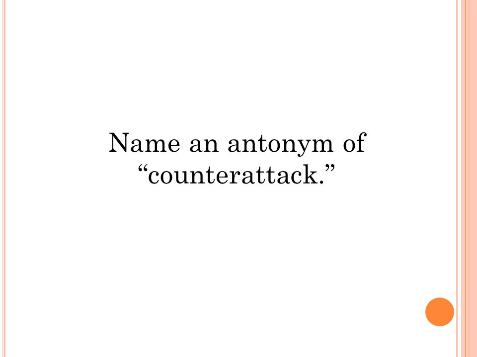 Name an antonym of counterattack.