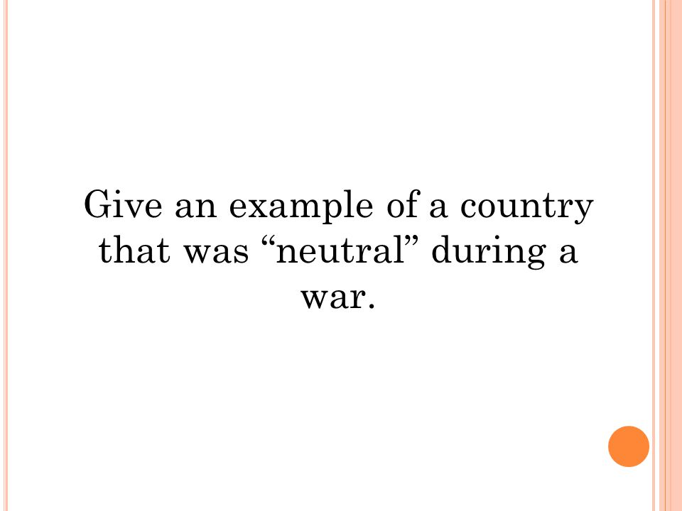 Give an example of a country that was neutral during a war.