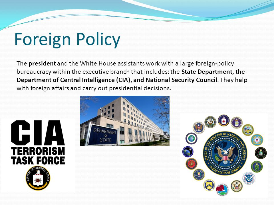 President – Foreign Policy 1) The president is the chief diplomat and commander in chief.