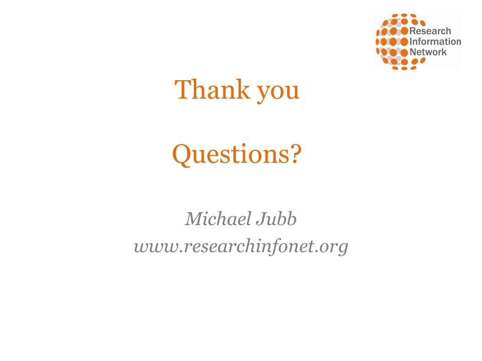 Thank you Questions? Michael Jubb www.researchinfonet.org