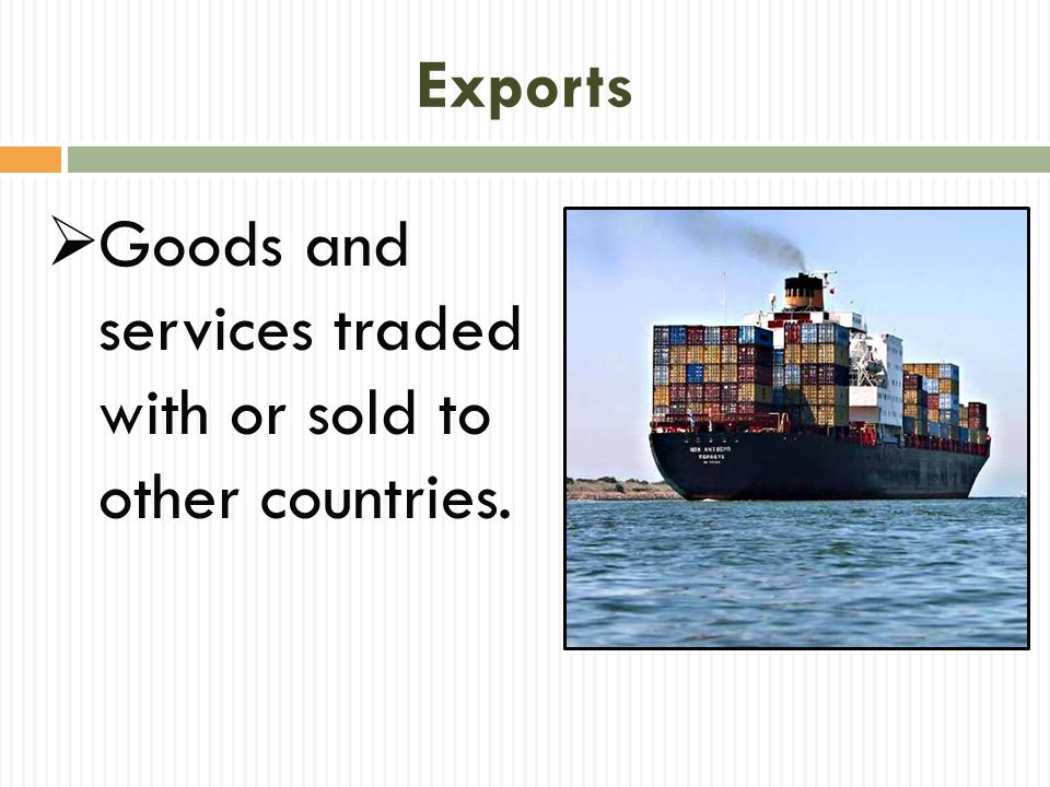 Gross Domestic Product (GDP)  The total value of all goods and services produced in a country every year.