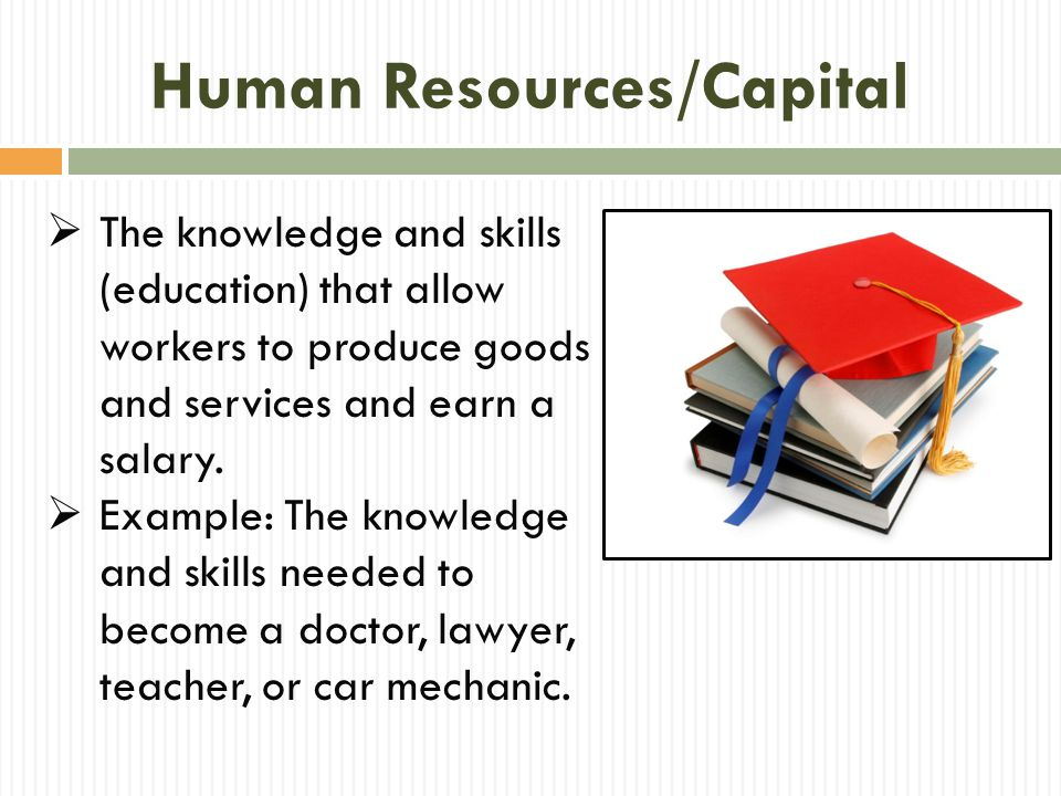 Capital Goods (Resources)  Goods such as factories, machines, and tools that workers use to make other goods.
