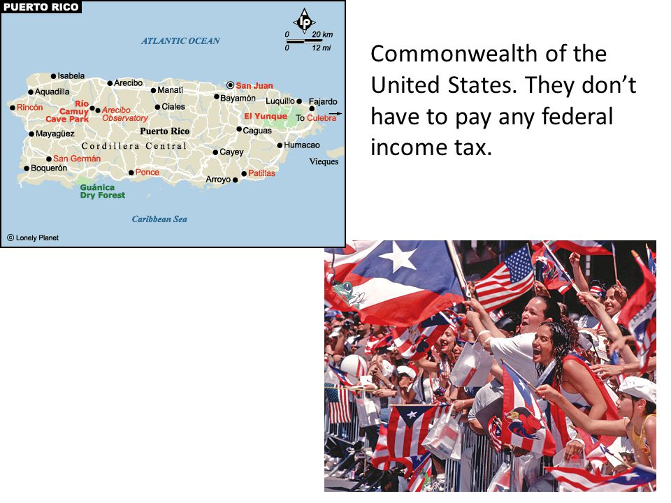 Commonwealth of the United States. They don't have to pay any federal income tax.