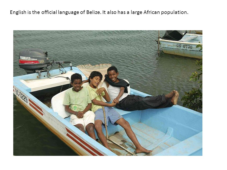 English is the official language of Belize. It also has a large African population.