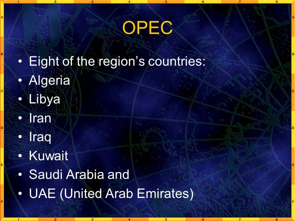 OPEC Eight of the region's countries: Algeria Libya Iran Iraq Kuwait Saudi Arabia and UAE (United Arab Emirates)