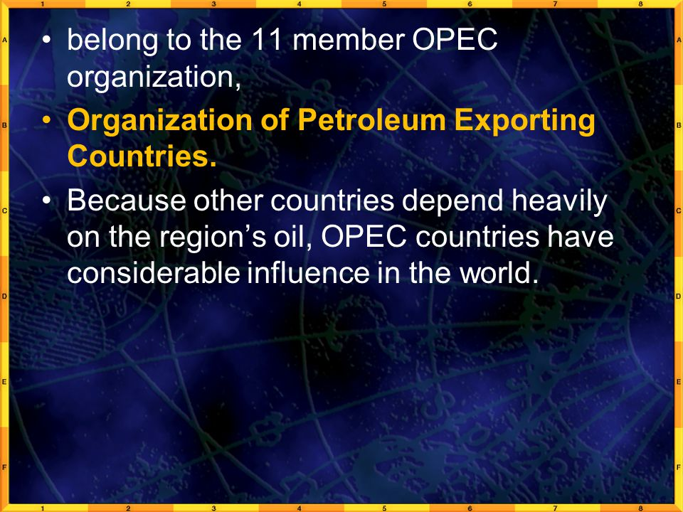 belong to the 11 member OPEC organization, Organization of Petroleum Exporting Countries.