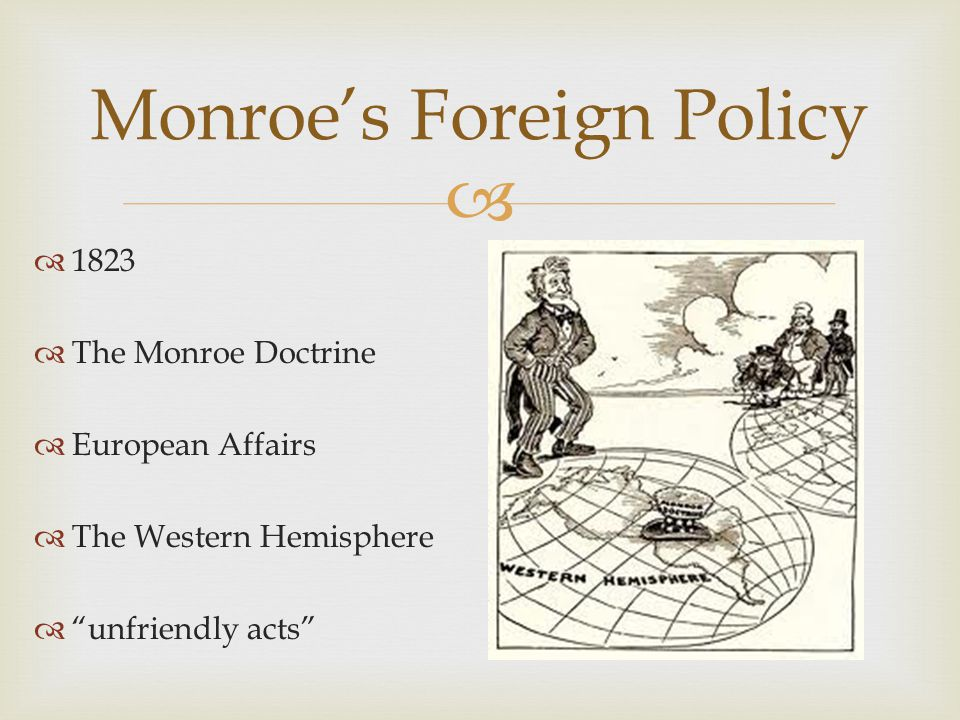 "  1823  The Monroe Doctrine  European Affairs  The Western Hemisphere  ""unfriendly acts"" Monroe's Foreign Policy"