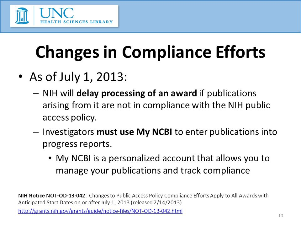 Changes in Compliance Efforts As of July 1, 2013: – NIH will delay processing of an award if publications arising from it are not in compliance with t
