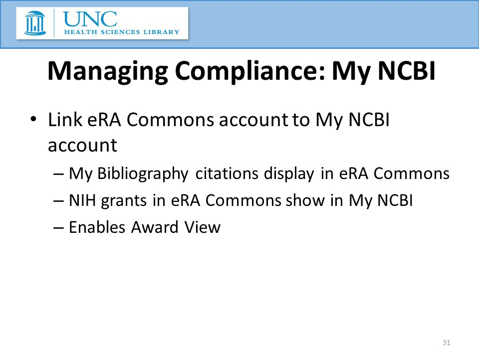 Managing Compliance: My NCBI Link eRA Commons account to My NCBI account – My Bibliography citations display in eRA Commons – NIH grants in eRA Common
