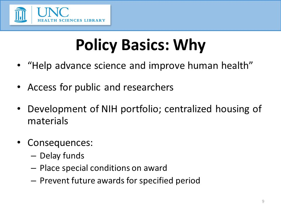"Policy Basics: Why ""Help advance science and improve human health"" Access for public and researchers Development of NIH portfolio; centralized housing"