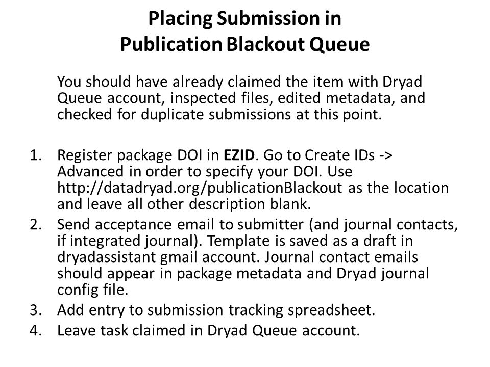 Placing Submission in Publication Blackout Queue You should have already claimed the item with Dryad Queue account, inspected files, edited metadata, and checked for duplicate submissions at this point.