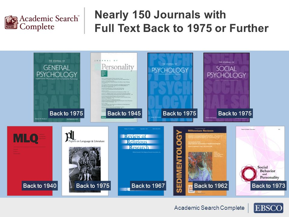 Nearly 150 Journals with Full Text Back to 1975 or Further Back to 1975Back to 1945Back to 1975 Back to 1940Back to 1975Back to 1967Back to 1962Back to 1973 Academic Search Complete
