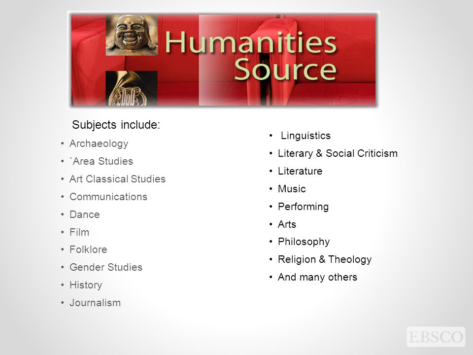 Archaeology `Area Studies Art Classical Studies Communications Dance Film Folklore Gender Studies History Journalism Linguistics Literary & Social Criticism Literature Music Performing Arts Philosophy Religion & Theology And many others Subjects include: