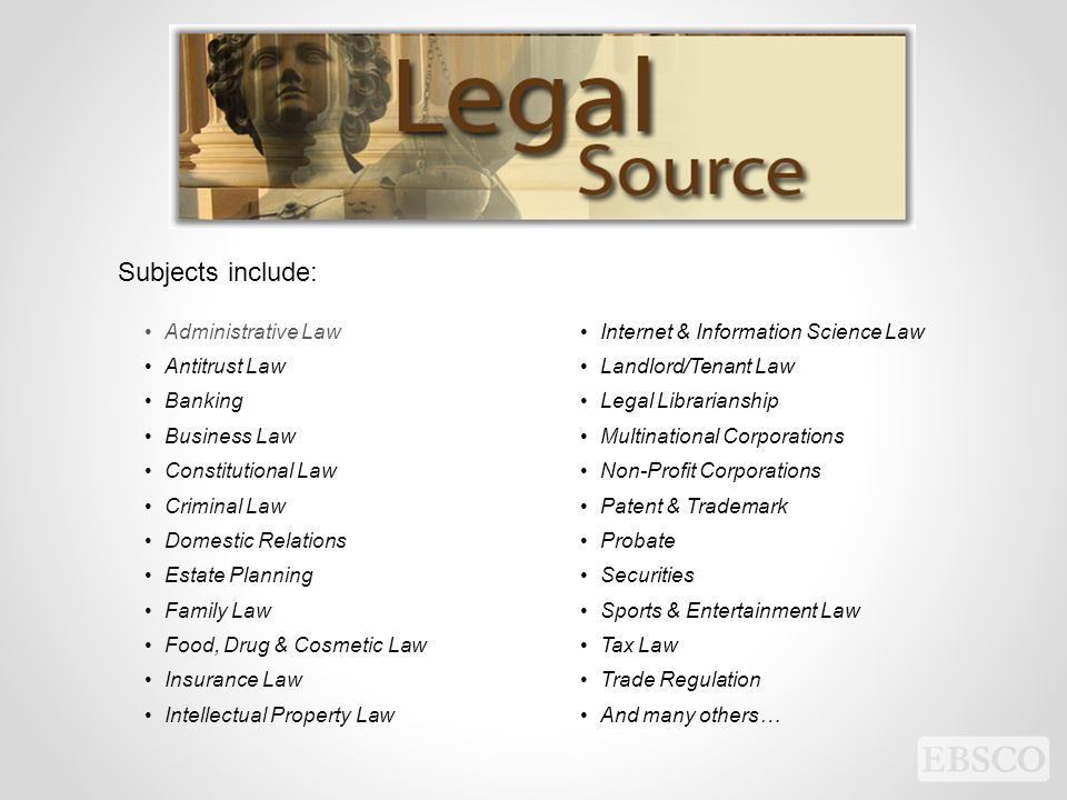 Administrative Law Antitrust Law Banking Business Law Constitutional Law Criminal Law Domestic Relations Estate Planning Family Law Food, Drug & Cosmetic Law Insurance Law Intellectual Property Law Internet & Information Science Law Landlord/Tenant Law Legal Librarianship Multinational Corporations Non-Profit Corporations Patent & Trademark Probate Securities Sports & Entertainment Law Tax Law Trade Regulation And many others… Subjects include: