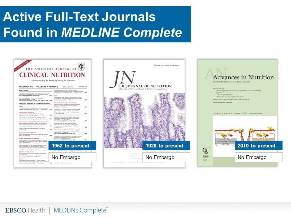 No Embargo 1928 to present1952 to present2010 to present Active Full-Text Journals Found in MEDLINE Complete