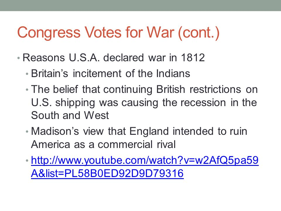Congress Votes for War (cont.) Reasons U.S.A. declared war in 1812 Britain's incitement of the Indians The belief that continuing British restrictions