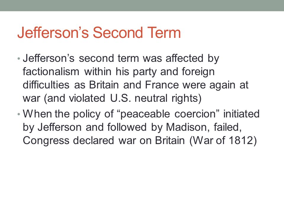 Jefferson's Second Term Jefferson's second term was affected by factionalism within his party and foreign difficulties as Britain and France were agai