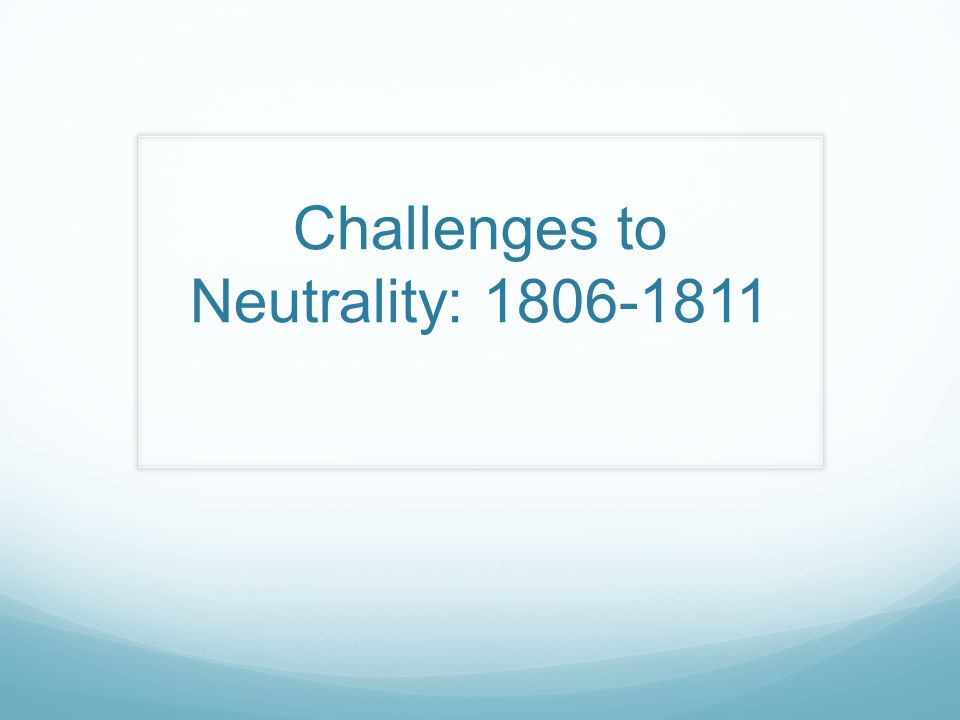 Challenges to Neutrality: 1806-1811