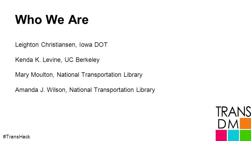 Who We Are Leighton Christiansen, Iowa DOT Kenda K.