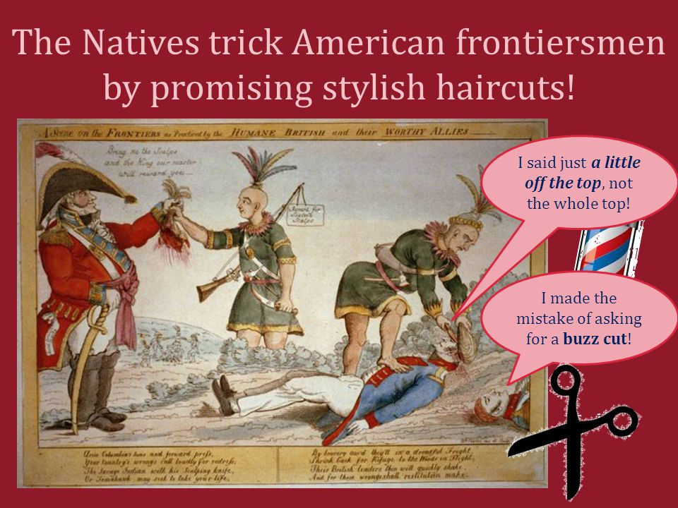 The Natives trick American frontiersmen by promising stylish haircuts.