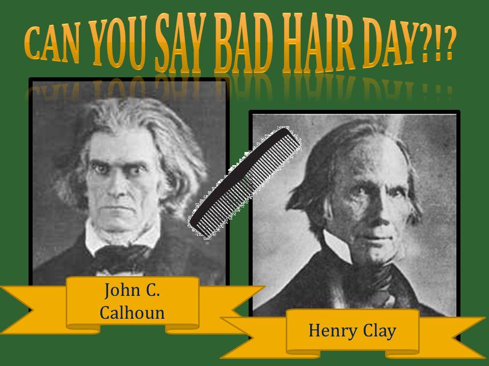 John C. Calhoun Henry Clay