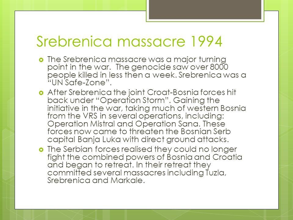 Srebrenica massacre 1994  The Srebrenica massacre was a major turning point in the war.