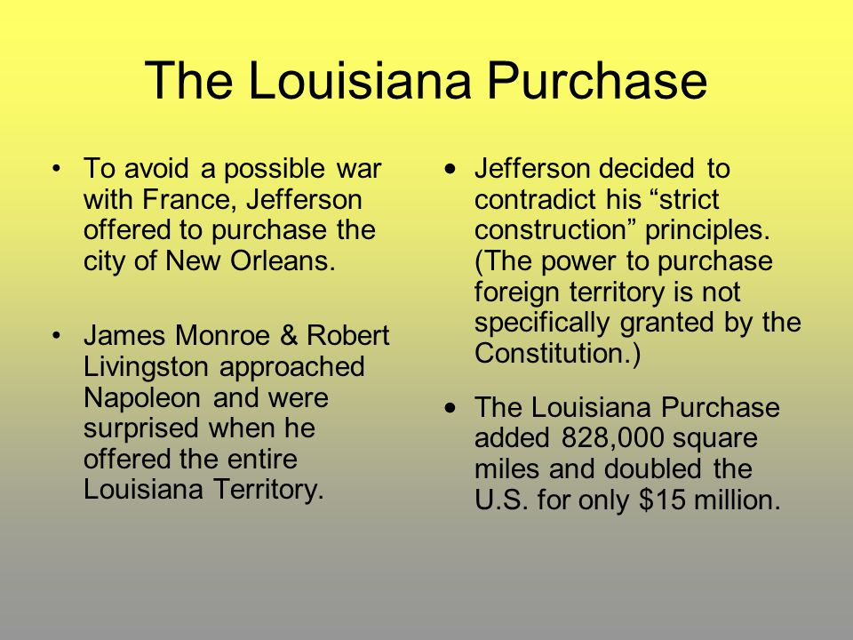 The Louisiana Purchase To avoid a possible war with France, Jefferson offered to purchase the city of New Orleans. James Monroe & Robert Livingston ap