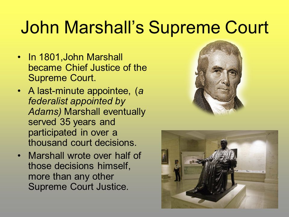 John Marshall's Supreme Court In 1801,John Marshall became Chief Justice of the Supreme Court. A last-minute appointee, (a federalist appointed by Ada