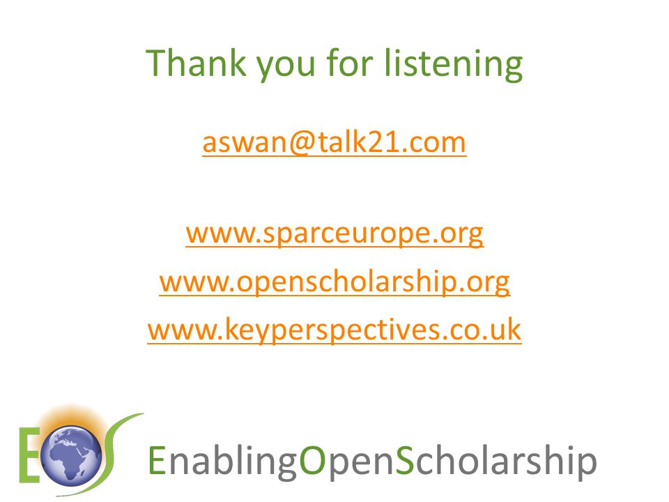 EnablingOpenScholarship Thank you for listening aswan@talk21.com www.sparceurope.org www.openscholarship.org www.keyperspectives.co.uk