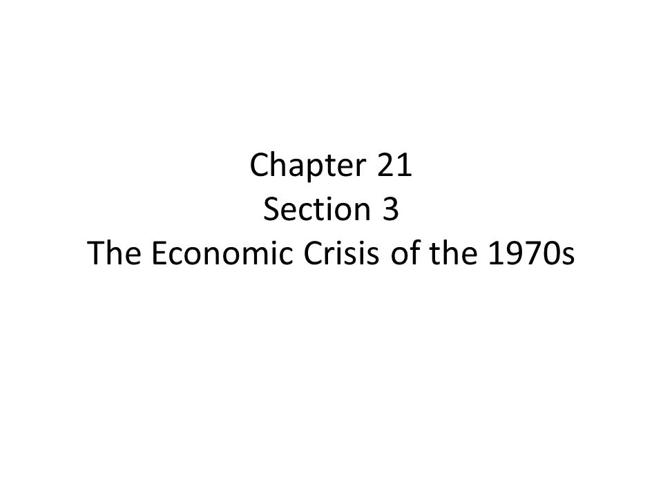 Chapter 21 Section 3 The Economic Crisis of the 1970s