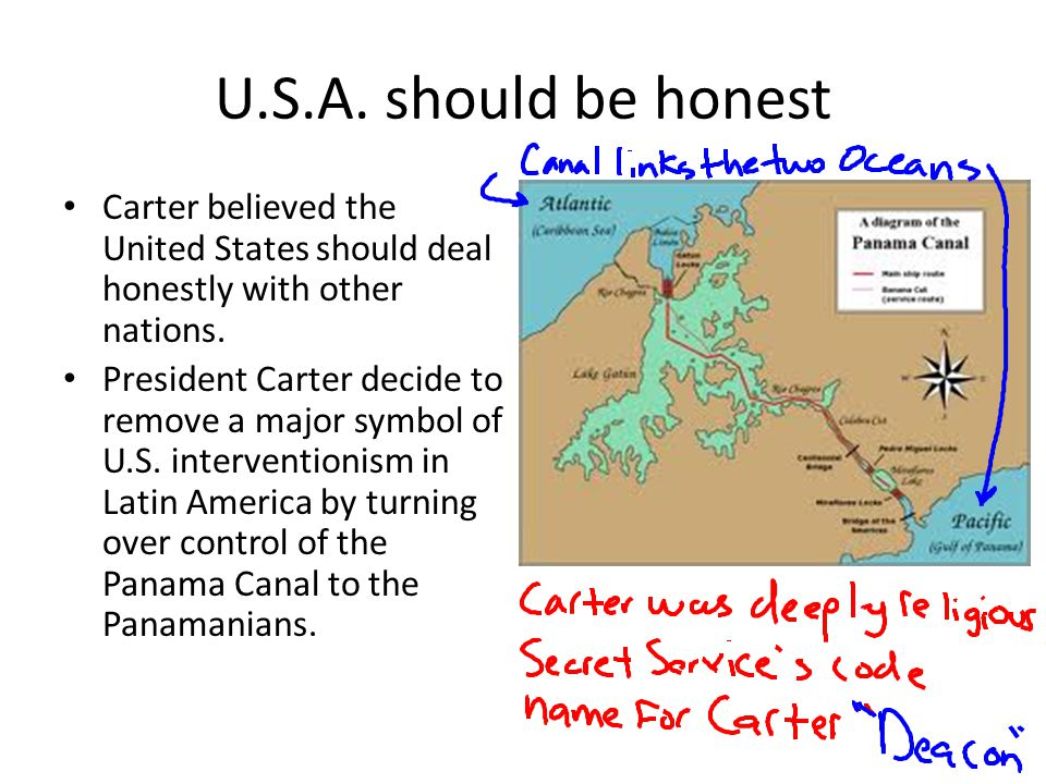 U.S.A. should be honest Carter believed the United States should deal honestly with other nations. President Carter decide to remove a major symbol of