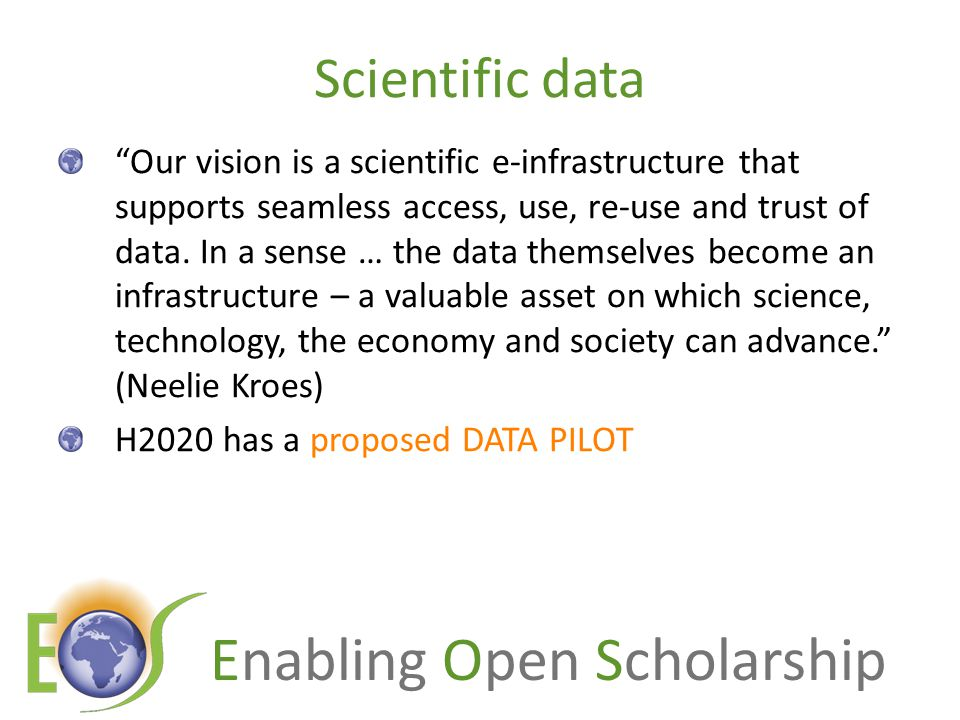 Enabling Open Scholarship Scientific data Our vision is a scientific e-infrastructure that supports seamless access, use, re-use and trust of data.