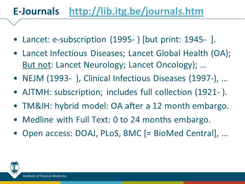 Lancet: e-subscription (1995- ) [but print: 1945- ]. Lancet Infectious Diseases; Lancet Global Health (OA); But not: Lancet Neurology; Lancet Oncology