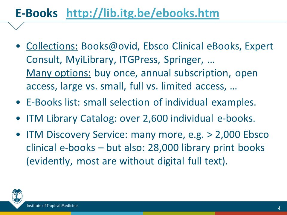 Collections: Books@ovid, Ebsco Clinical eBooks, Expert Consult, MyiLibrary, ITGPress, Springer, … Many options: buy once, annual subscription, open access, large vs.