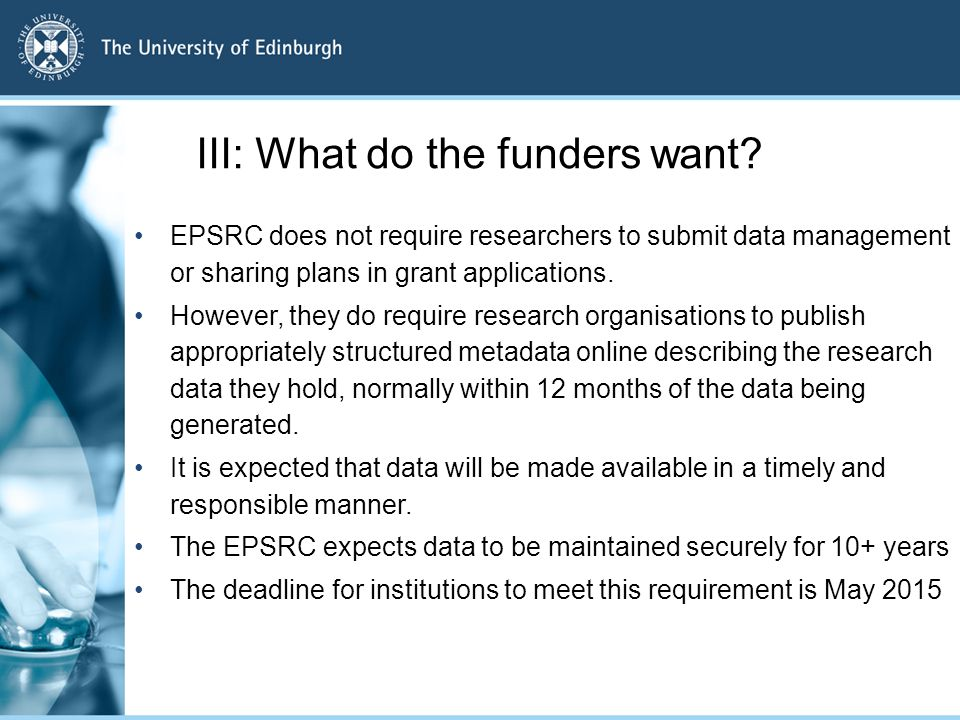 EPSRC does not require researchers to submit data management or sharing plans in grant applications. However, they do require research organisations t