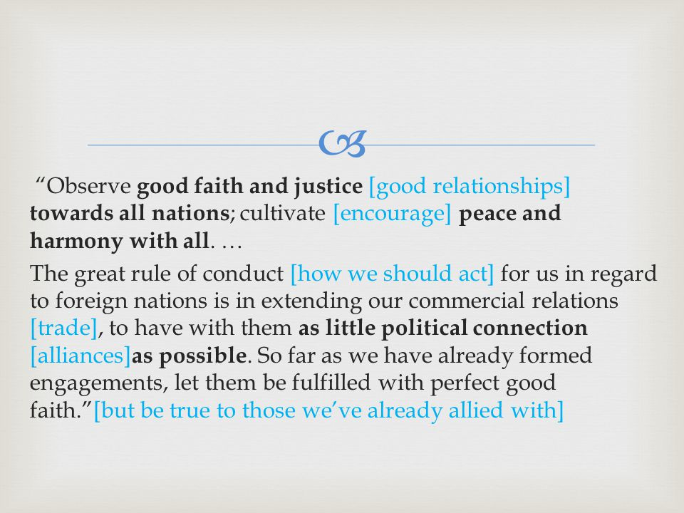  Observe good faith and justice [good relationships] towards all nations ; cultivate [encourage] peace and harmony with all.