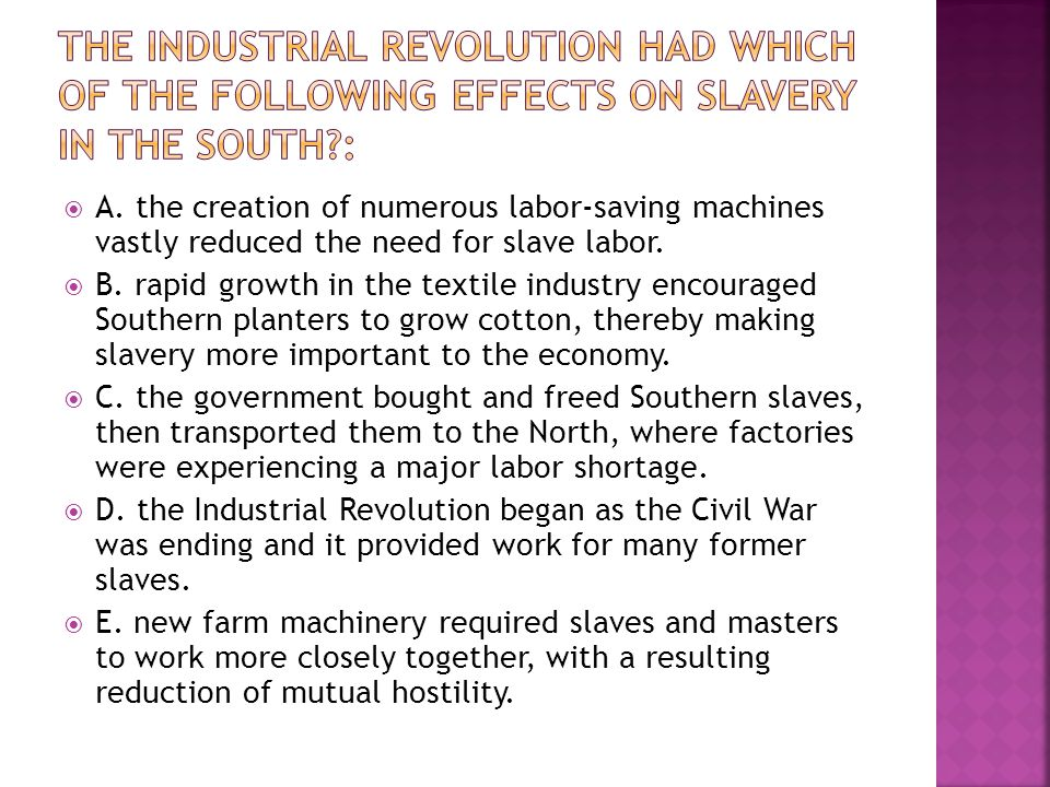  A. the creation of numerous labor-saving machines vastly reduced the need for slave labor.